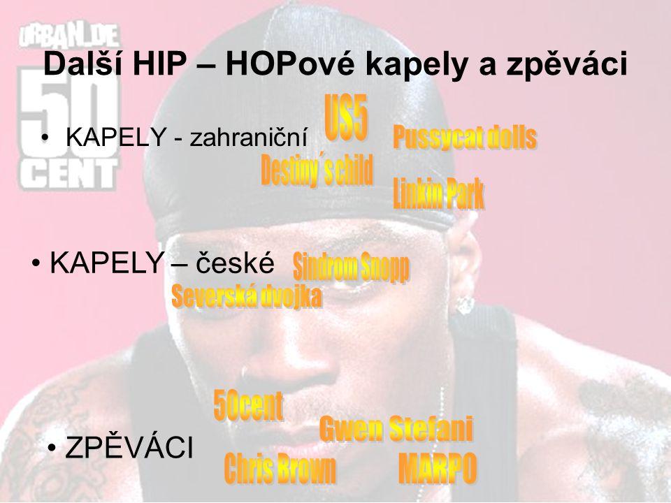 Další HIP – HOPové kapely a zpěváci KAPELY - zahraniční KAPELY – české ZPĚVÁCI