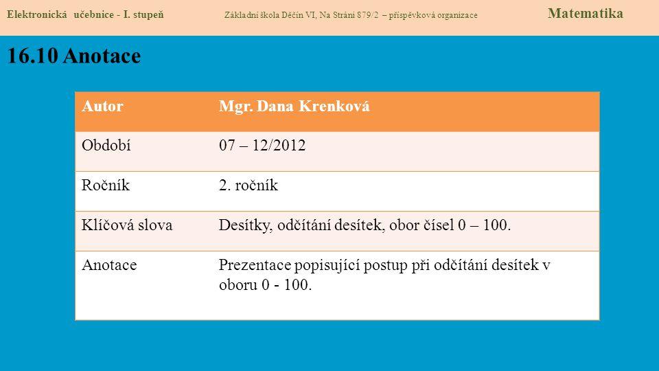 Elektronická učebnice - I. stupeň Základní škola Děčín VI, Na Stráni 879/2 – příspěvková organizace Matematika 16.10 Anotace AutorMgr. Dana Krenková O