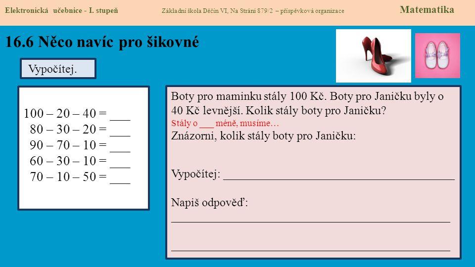 16.6 Něco navíc pro šikovné Elektronická učebnice - I. stupeň Základní škola Děčín VI, Na Stráni 879/2 – příspěvková organizace Matematika Vypočítej.