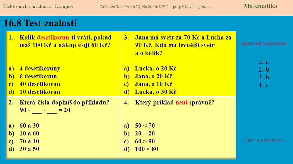 16.8 Test znalostí Správné odpovědi: 1.a 2.b 3.b 4.c Test na známku Elektronická učebnice - I. stupeň Základní škola Děčín VI, Na Stráni 879/2 – přísp