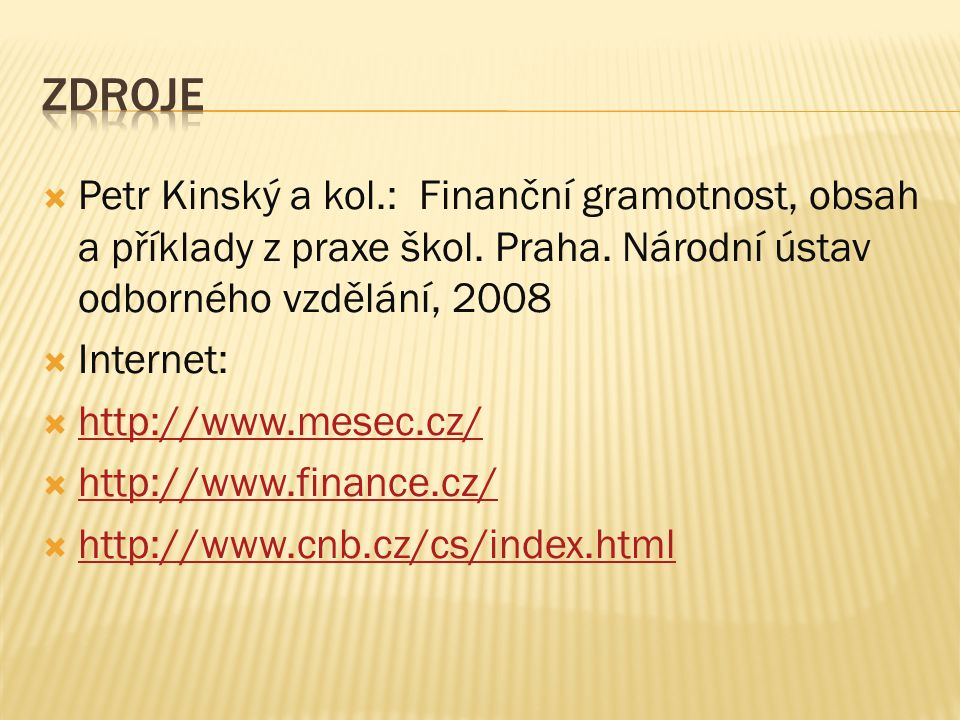  Petr Kinský a kol.: Finanční gramotnost, obsah a příklady z praxe škol. Praha. Národní ústav odborného vzdělání, 2008  Internet:  http://www.mesec
