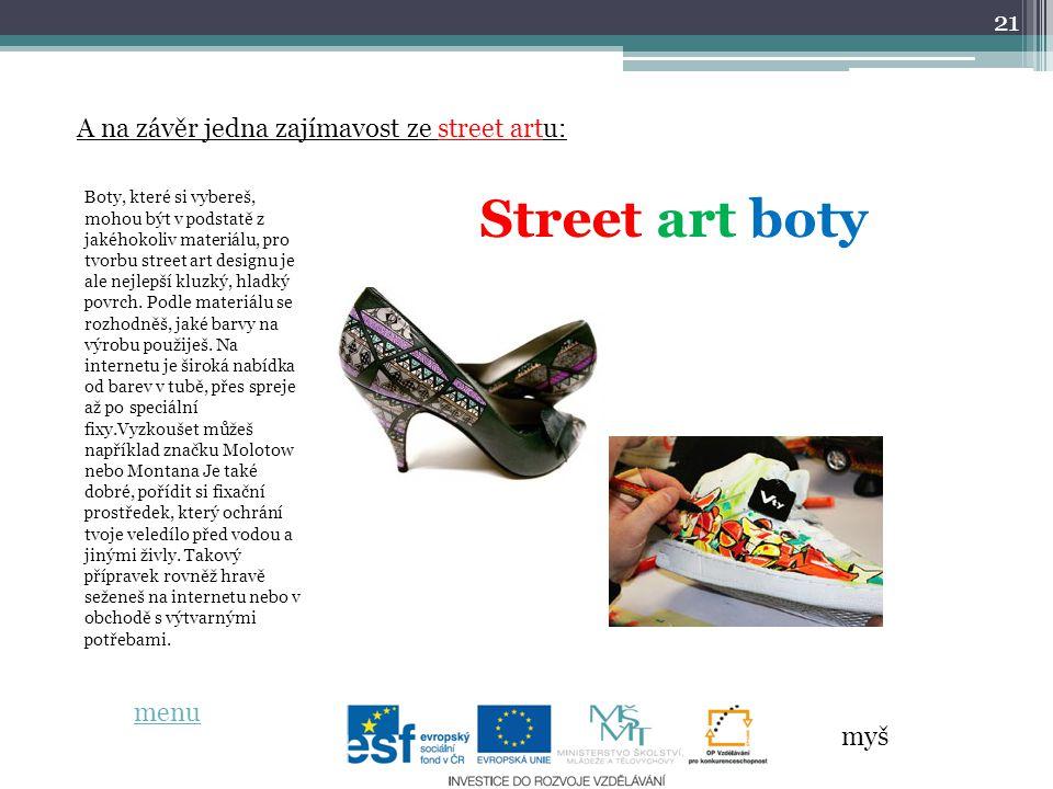 21 menu A na závěr jedna zajímavost ze street artu: Street art boty Boty, které si vybereš, mohou být v podstatě z jakéhokoliv materiálu, pro tvorbu street art designu je ale nejlepší kluzký, hladký povrch.