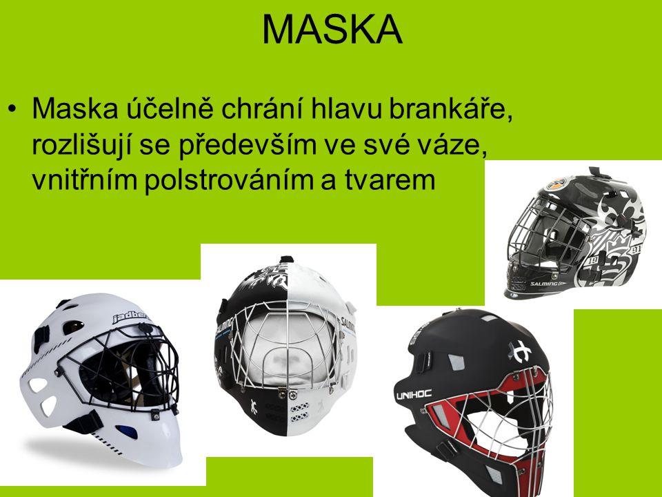 MASKA Maska účelně chrání hlavu brankáře, rozlišují se především ve své váze, vnitřním polstrováním a tvarem