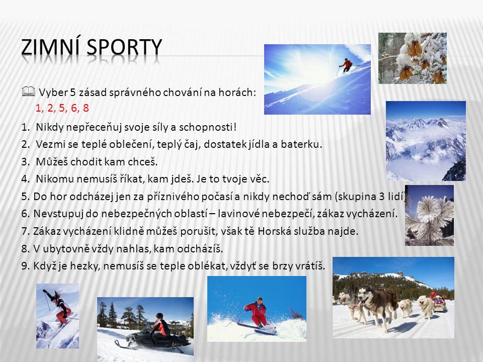  Vyber 5 zásad správného chování na horách: 1. Nikdy nepřeceňuj svoje síly a schopnosti! 2. Vezmi se teplé oblečení, teplý čaj, dostatek jídla a bate