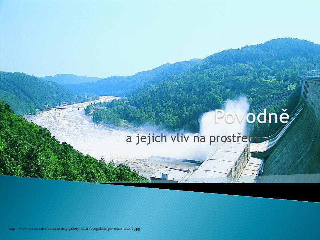 a jejich vliv na prostředí http://www.cez.cz/edee/content/img/gallery/dalsi-fotogalerie/povodne-orlik/1.jpg