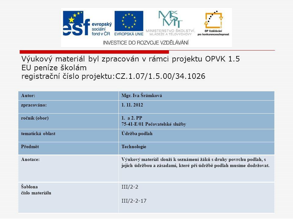 Výukový materiál byl zpracován v rámci projektu OPVK 1.5 EU peníze školám registrační číslo projektu:CZ.1.07/1.5.00/34.1026 Autor:Mgr. Iva Šrámková zp