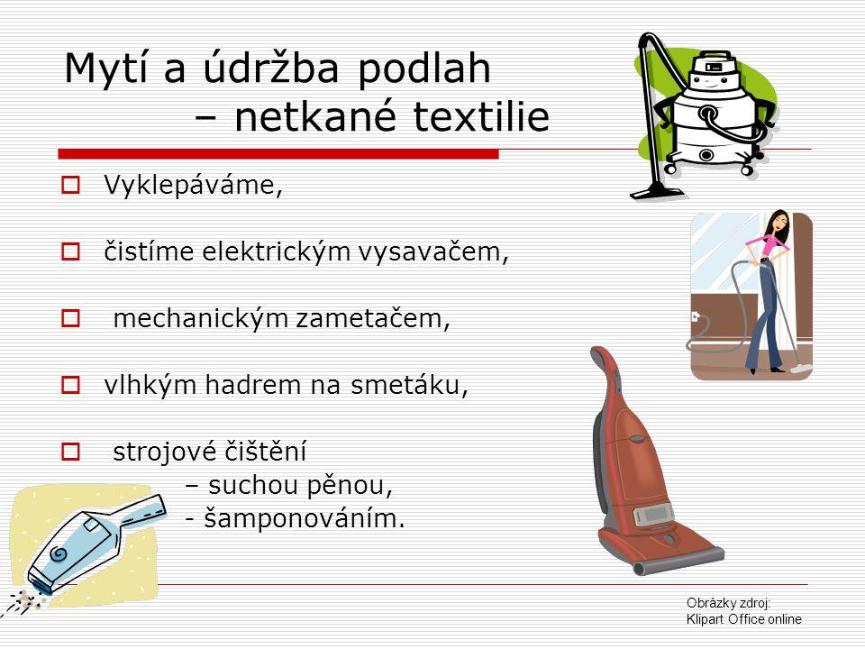 Mytí a údržba podlah – netkané textilie  Vyklepáváme,  čistíme elektrickým vysavačem,  mechanickým zametačem,  vlhkým hadrem na smetáku,  strojov