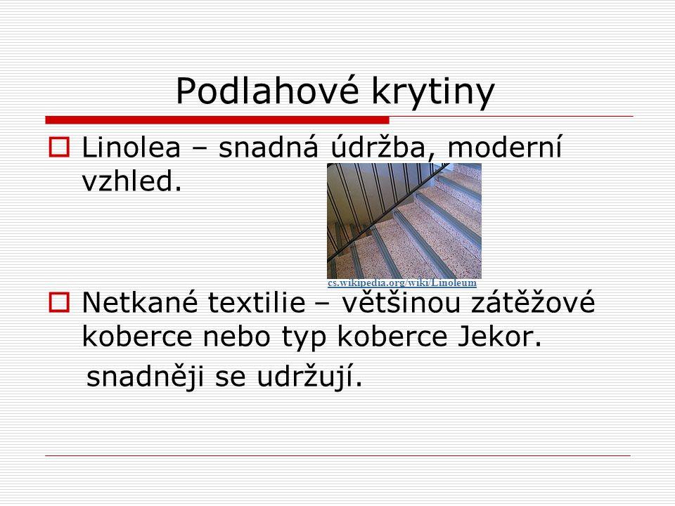 Podlahové krytiny  Linolea – snadná údržba, moderní vzhled.  Netkané textilie – většinou zátěžové koberce nebo typ koberce Jekor. snadněji se udržuj