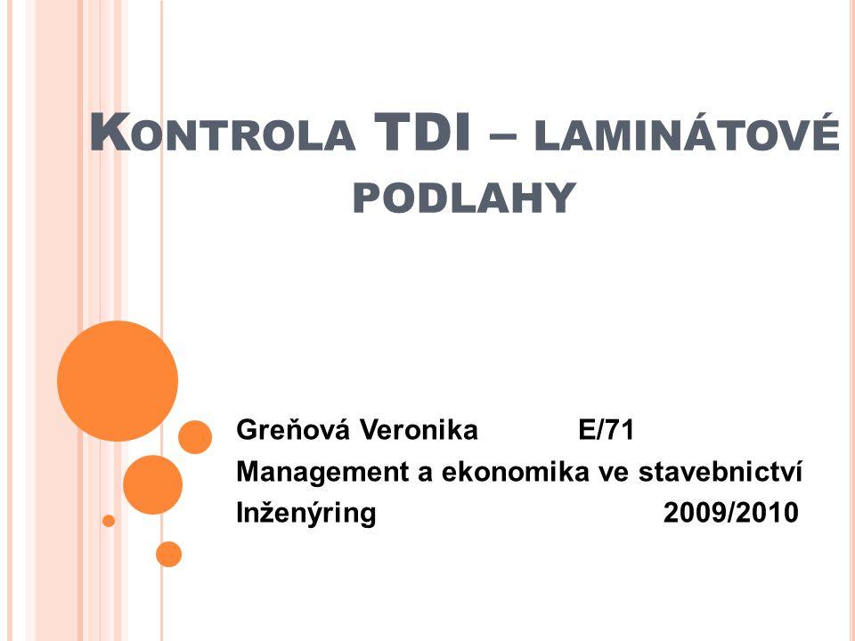 K ONTROLA TDI – LAMINÁTOVÉ PODLAHY Greňová VeronikaE/71 Management a ekonomika ve stavebnictví Inženýring2009/2010