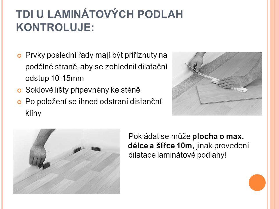TDI U LAMINÁTOVÝCH PODLAH KONTROLUJE: Kontrola jakosti provedené podlahy: Rovinnost a vodorovnost povrchu podlahy: přípustná odchylka 2mm/2m Spáry mezi jednotlivými díly se připouští do šířky 0,2mm Vzhled podlahy se posuzuje z výšky 160cm - povrch podlahy musí odpovídat příslušné třídě - tmelení vad nesmí být výrazně znatelné