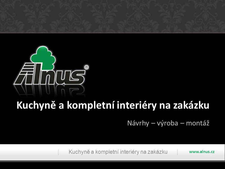 Kuchyně a kompletní interiéry na zakázku Návrhy – výroba – montáž www.alnus.cz