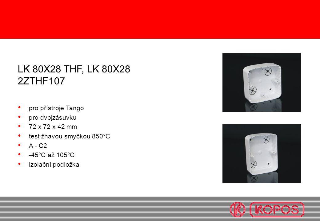 KO 97/5 KR 97/5 LK 80X28 THF, LK 80X28 2ZTHF107 pro přístroje Tango pro dvojzásuvku 72 x 72 x 42 mm test žhavou smyčkou 850°C A - C2 -45°C až 105°C iz