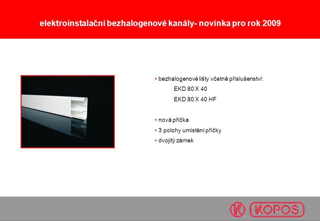 elektroinstalační bezhalogenové kanály- novinka pro rok 2009 bezhalogenové lišty včetně příslušenství: EKD 80 X 40 EKD 80 X 40 HF nová příčka 3 polohy