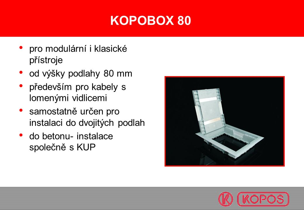 KOPOBOX 80 pro modulární i klasické přístroje od výšky podlahy 80 mm především pro kabely s lomenými vidlicemi samostatně určen pro instalaci do dvoji