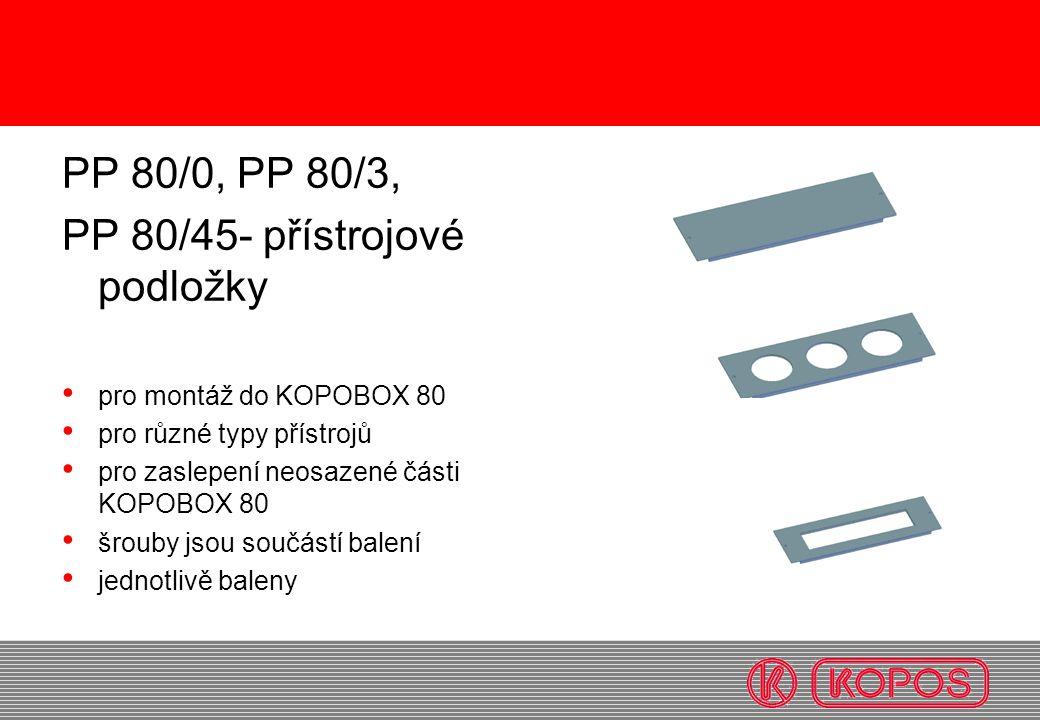 PP 80/0, PP 80/3, PP 80/45- přístrojové podložky pro montáž do KOPOBOX 80 pro různé typy přístrojů pro zaslepení neosazené části KOPOBOX 80 šrouby jso