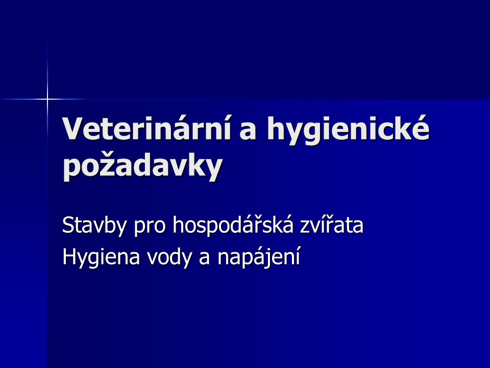 Veterinární a hygienické požadavky Stavby pro hospodářská zvířata Hygiena vody a napájení