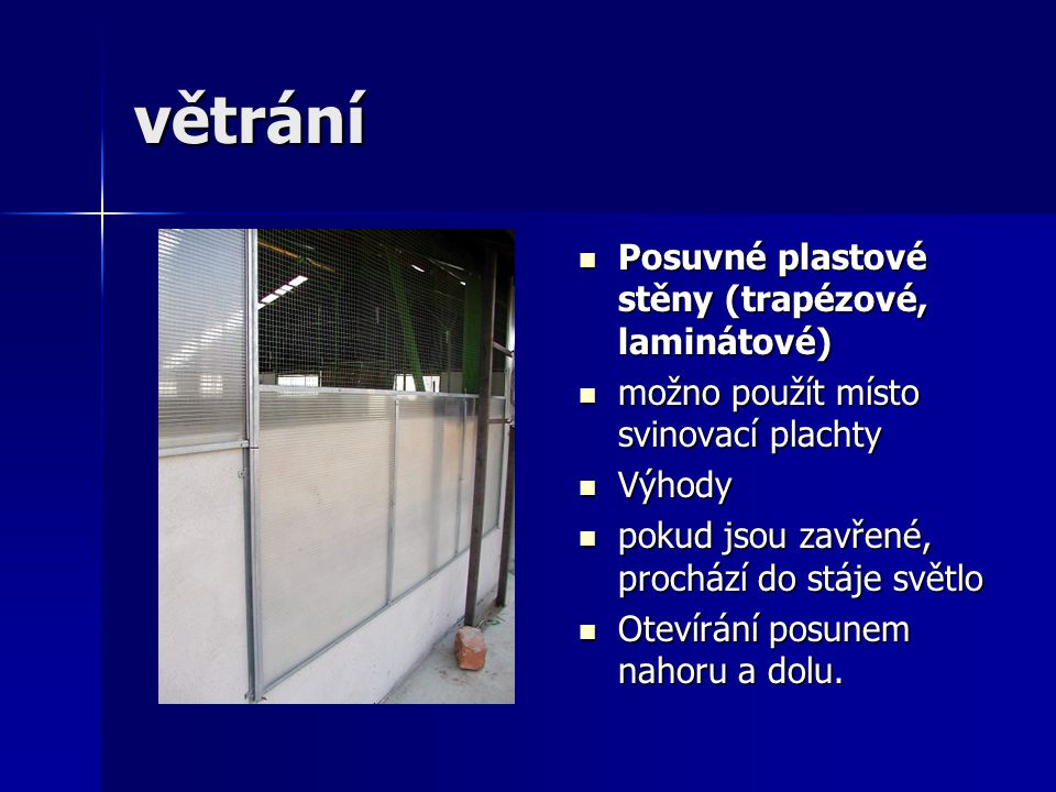 větrání Posuvné plastové stěny (trapézové, laminátové) Posuvné plastové stěny (trapézové, laminátové) možno použít místo svinovací plachty možno použí