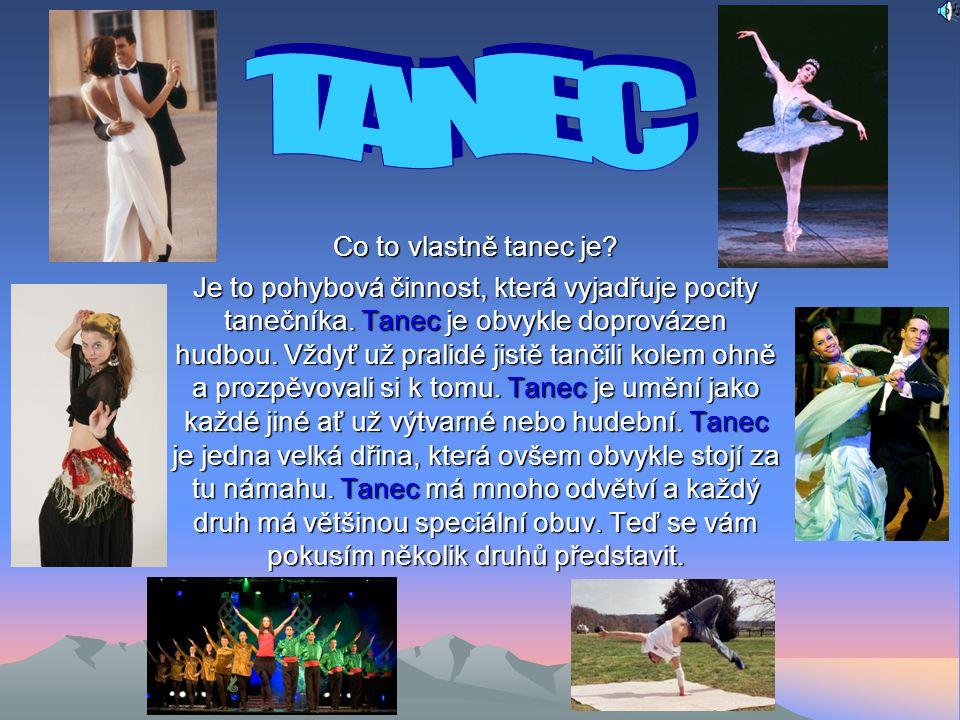Co to vlastně tanec je.Je to pohybová činnost, která vyjadřuje pocity tanečníka.