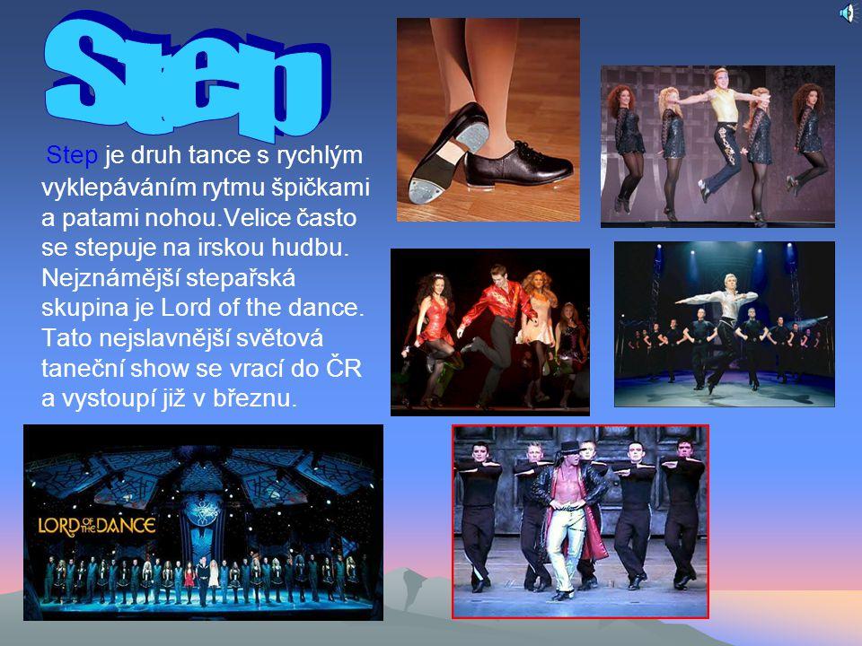 Step je druh tance s rychlým vyklepáváním rytmu špičkami a patami nohou.Velice často se stepuje na irskou hudbu.