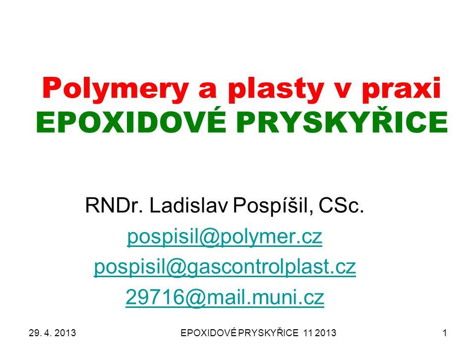 EPOXIDOVÉ PRYSKYŘICE 11 20131 Polymery a plasty v praxi EPOXIDOVÉ PRYSKYŘICE RNDr. Ladislav Pospíšil, CSc. pospisil@polymer.cz pospisil@gascontrolplas