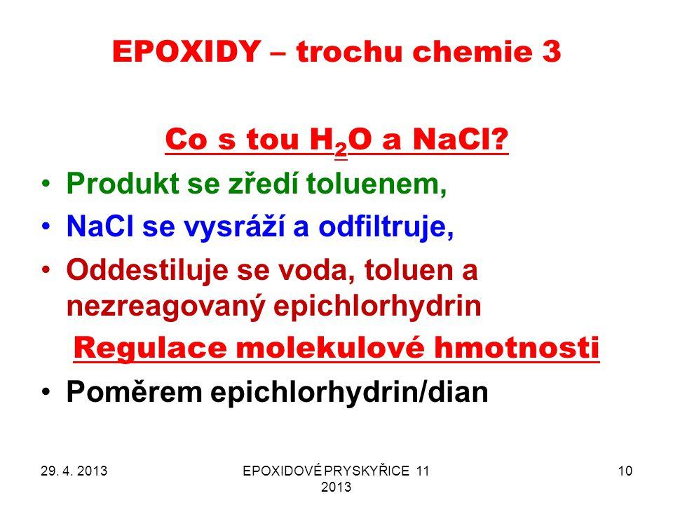 EPOXIDY – trochu chemie 3 29. 4. 2013EPOXIDOVÉ PRYSKYŘICE 11 2013 10 Co s tou H 2 O a NaCl? Produkt se zředí toluenem, NaCl se vysráží a odfiltruje, O
