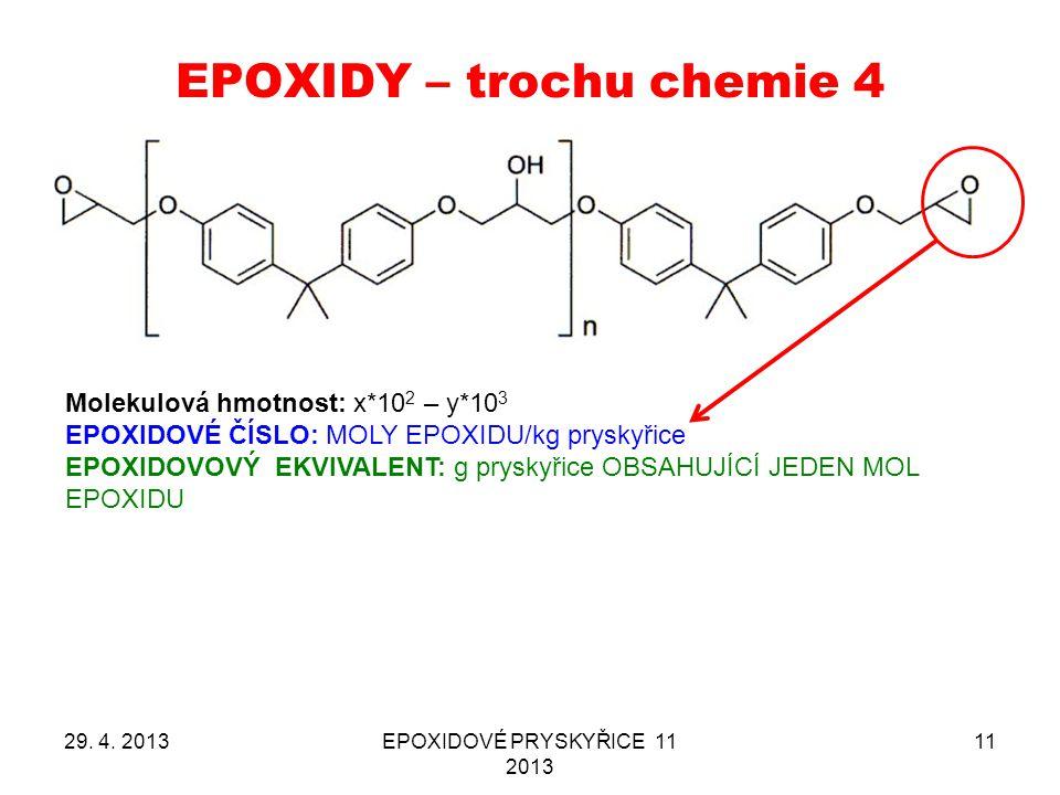 EPOXIDY – trochu chemie 4 29. 4. 2013EPOXIDOVÉ PRYSKYŘICE 11 2013 11 Molekulová hmotnost: x*10 2 – y*10 3 EPOXIDOVÉ ČÍSLO: MOLY EPOXIDU/kg pryskyřice