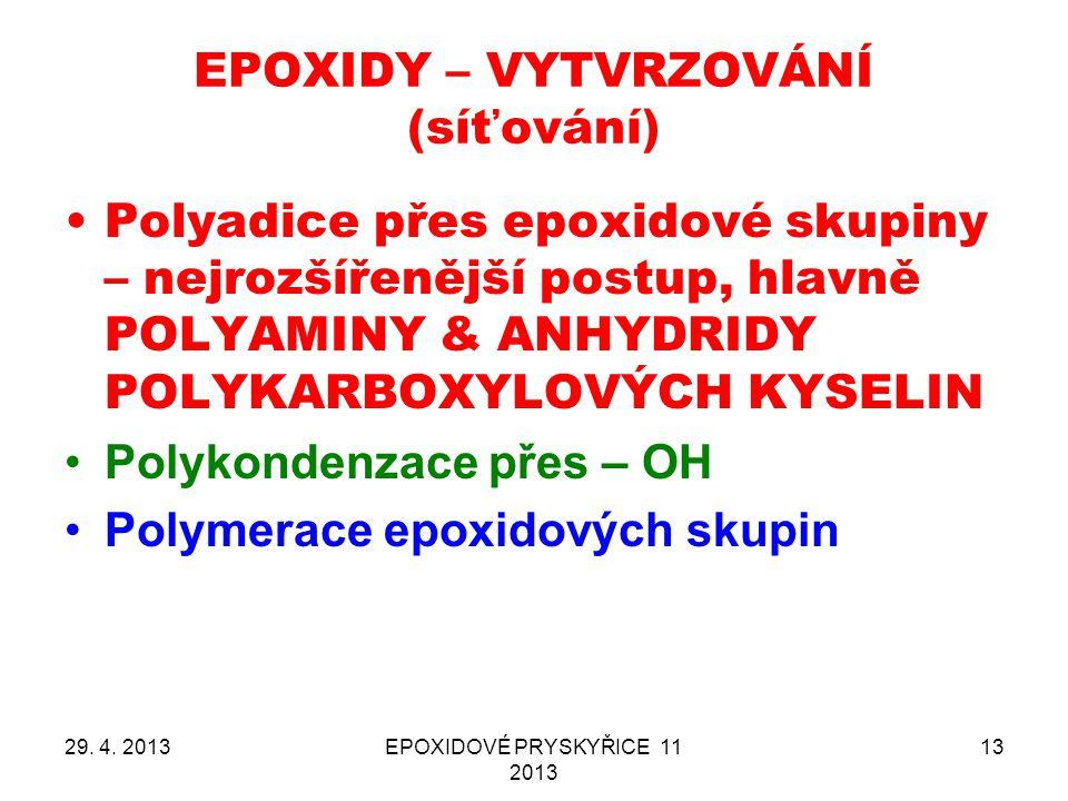 EPOXIDY – VYTVRZOVÁNÍ (síťování) Polyadice přes epoxidové skupiny – nejrozšířenější postup, hlavně POLYAMINY & ANHYDRIDY POLYKARBOXYLOVÝCH KYSELIN Pol