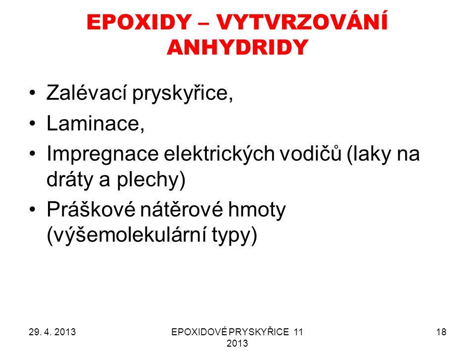 EPOXIDY – VYTVRZOVÁNÍ ANHYDRIDY 29. 4. 2013EPOXIDOVÉ PRYSKYŘICE 11 2013 18 Zalévací pryskyřice, Laminace, Impregnace elektrických vodičů (laky na drát