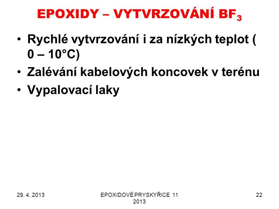 EPOXIDY – VYTVRZOVÁNÍ BF 3 29. 4. 2013EPOXIDOVÉ PRYSKYŘICE 11 2013 22 Rychlé vytvrzování i za nízkých teplot ( 0 – 10°C) Zalévání kabelových koncovek