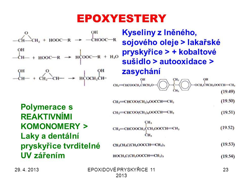 EPOXYESTERY 29. 4. 2013EPOXIDOVÉ PRYSKYŘICE 11 2013 23 Kyseliny z lněného, sojového oleje > lakařské pryskyřice > + kobaltové sušidlo > autooxidace >