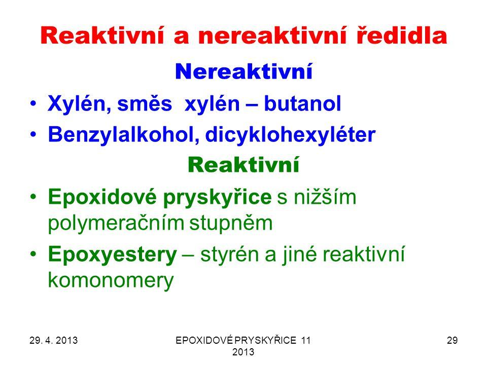 29. 4. 2013EPOXIDOVÉ PRYSKYŘICE 11 2013 29 Reaktivní a nereaktivní ředidla Nereaktivní Xylén, směs xylén – butanol Benzylalkohol, dicyklohexyléter Rea