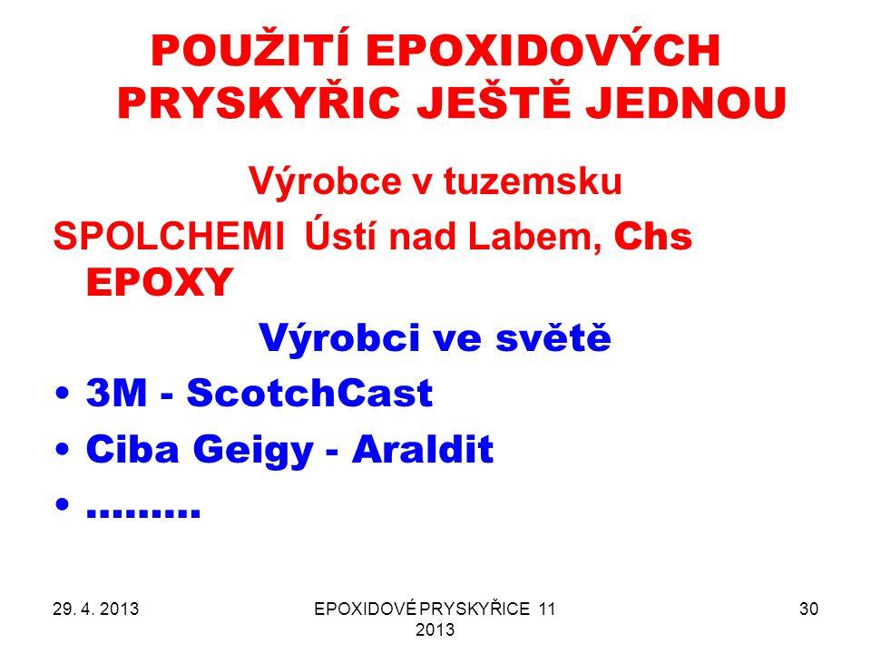 29. 4. 2013EPOXIDOVÉ PRYSKYŘICE 11 2013 30 POUŽITÍ EPOXIDOVÝCH PRYSKYŘIC JEŠTĚ JEDNOU Výrobce v tuzemsku SPOLCHEMI Ústí nad Labem, Chs EPOXY Výrobci v