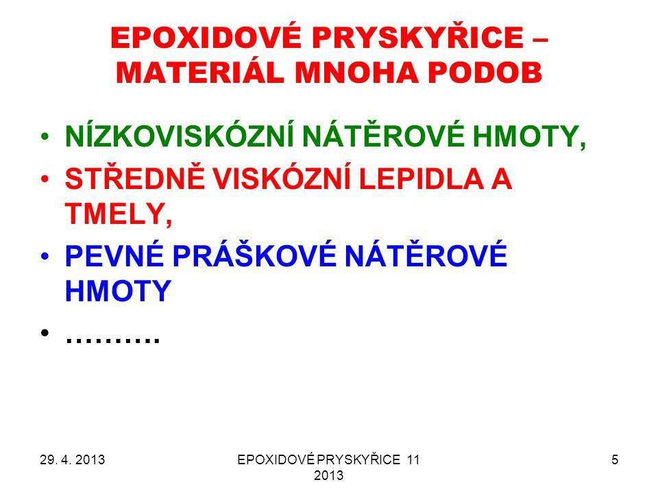 EPOXIDOVÉ PRYSKYŘICE versus OSTATNÍ TERMOSETY EPOXIDOVÉ PRYSKYŘICE VYSOKÁ CENA VÝBORNÉ VLASTNOSTI OBECNĚ KVANTITATIVNĚ VYROBA NEJNIŽŠÍ OSTATNÍ TERMOSETY NIŽŠÍ AŽ NÍZKÁ CENA VLASTNOSTI HORŠÍ NEŽ EPOXYDOVÉ PRYSKYŘICE OBECNĚ KVANTITATIVNĚ VYROBA OBECNĚ VYŠŠÍ 29.