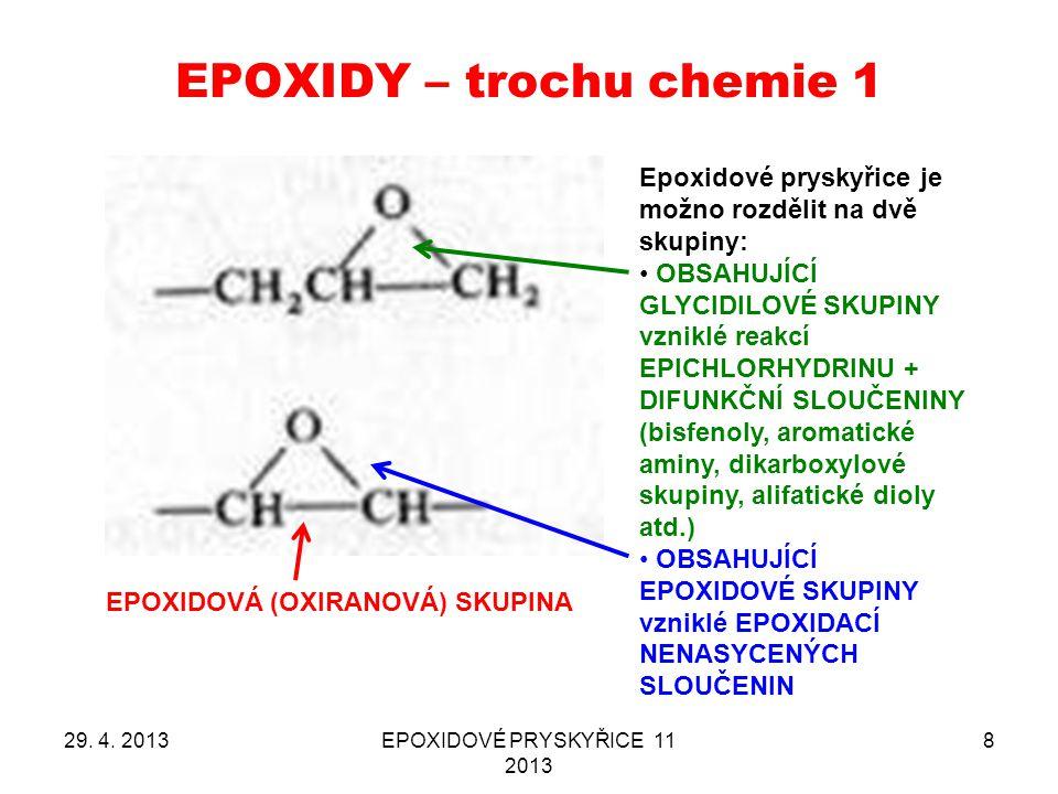 EPOXIDY – trochu chemie 1 29. 4. 2013EPOXIDOVÉ PRYSKYŘICE 11 2013 8 EPOXIDOVÁ (OXIRANOVÁ) SKUPINA Epoxidové pryskyřice je možno rozdělit na dvě skupin