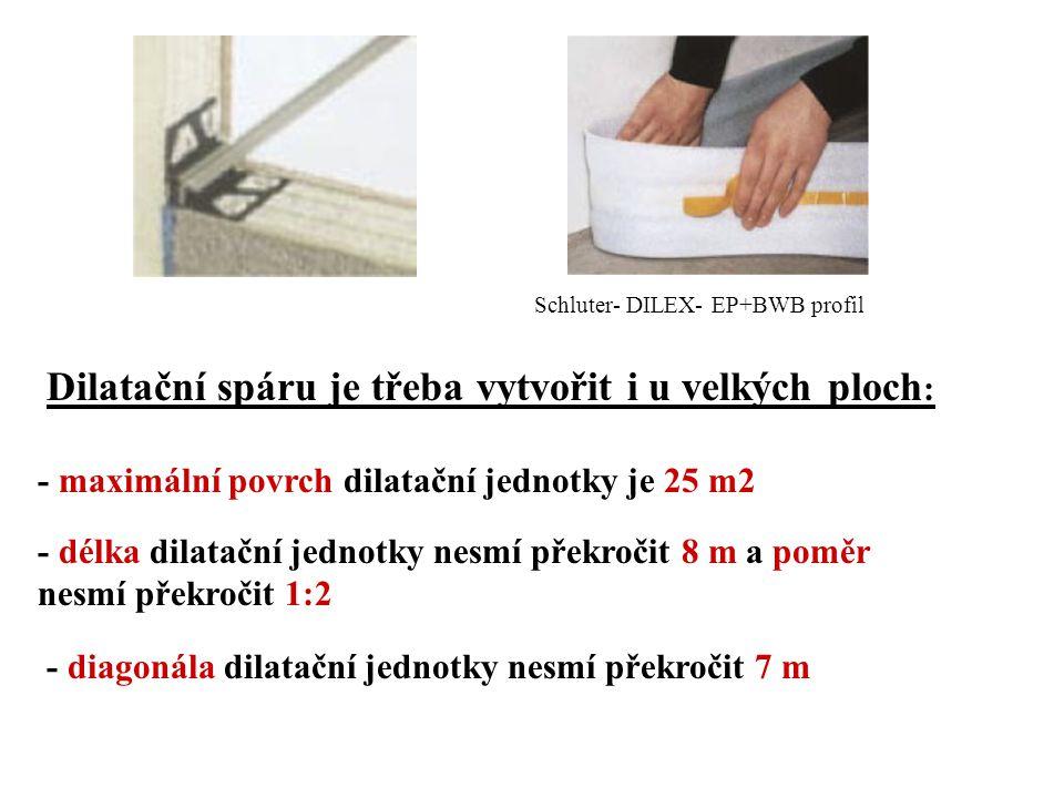 Schluter- DILEX- EP+BWB profil - diagonála dilatační jednotky nesmí překročit 7 m Dilatační spáru je třeba vytvořit i u velkých ploch : - maximální po