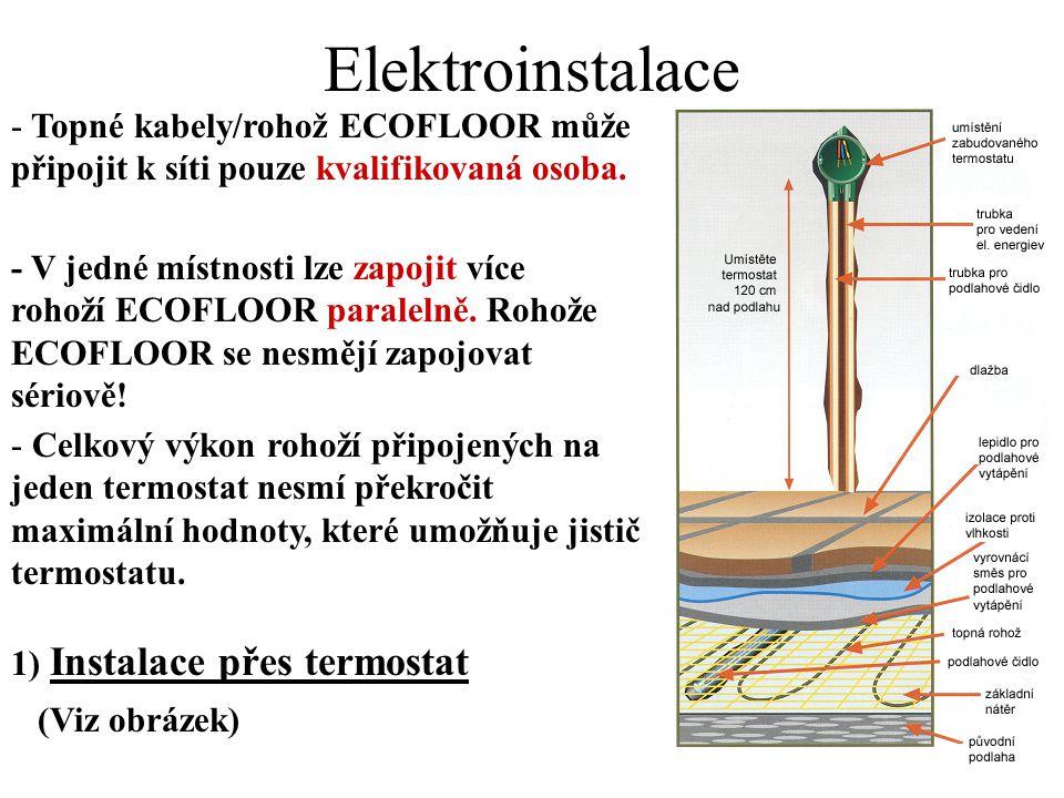 Elektroinstalace - Topné kabely/rohož ECOFLOOR může připojit k síti pouze kvalifikovaná osoba. - V jedné místnosti lze zapojit více rohoží ECOFLOOR pa