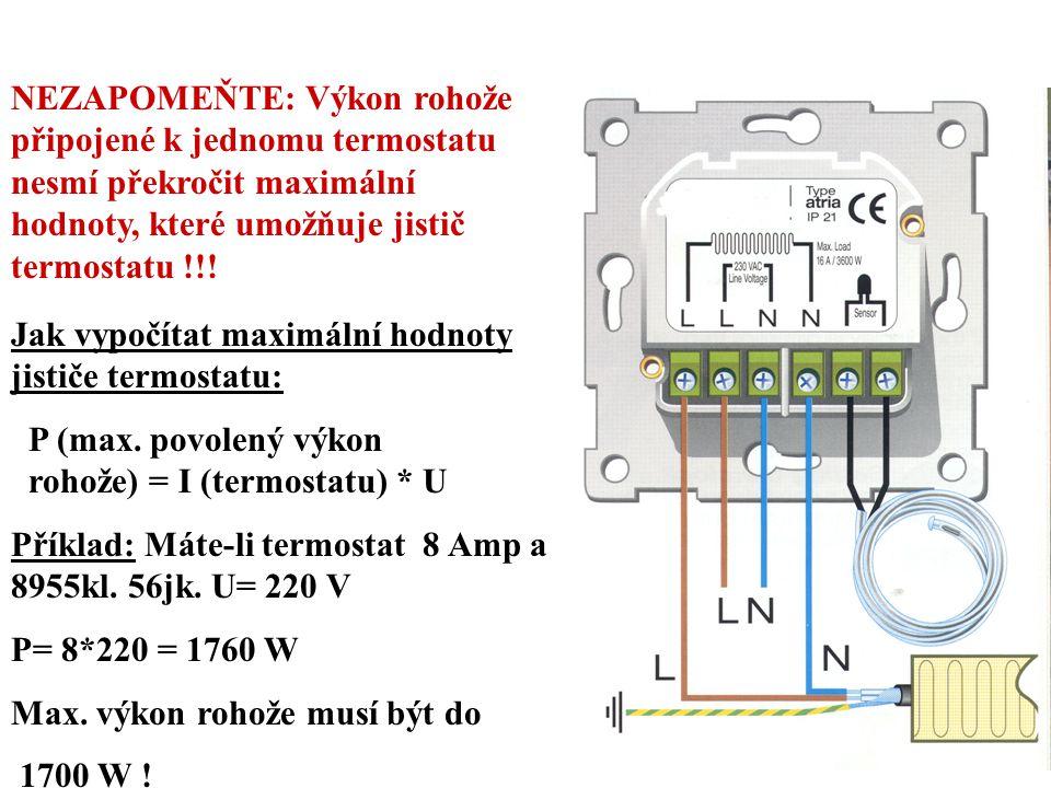 NEZAPOMEŇTE: Výkon rohože připojené k jednomu termostatu nesmí překročit maximální hodnoty, které umožňuje jistič termostatu !!! Jak vypočítat maximál