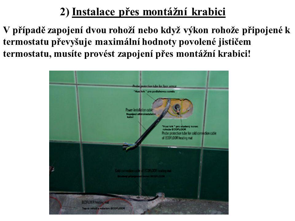 2) Instalace přes montážní krabici V případě zapojení dvou rohoží nebo když výkon rohože připojené k termostatu převyšuje maximální hodnoty povolené j