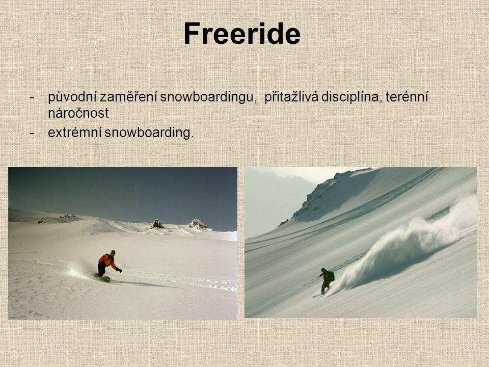 Freeride -původní zaměření snowboardingu, přitažlivá disciplína, terénní náročnost -extrémní snowboarding.