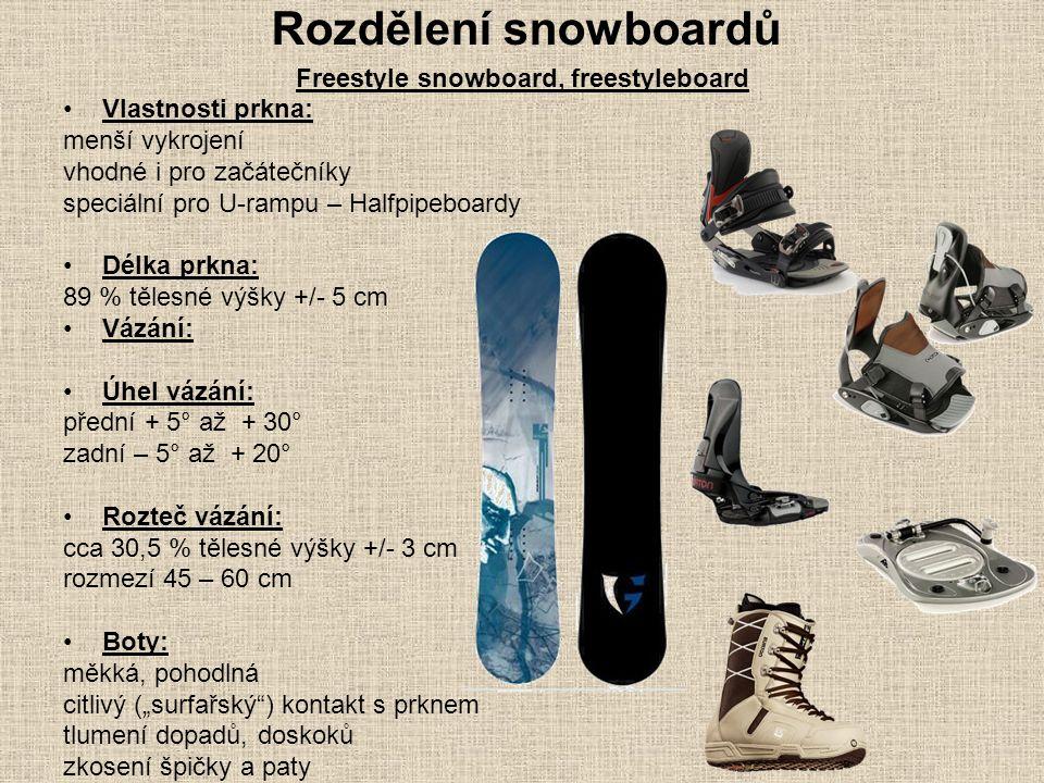 Rozdělení snowboardů Freestyle snowboard, freestyleboard Vlastnosti prkna: menší vykrojení vhodné i pro začátečníky speciální pro U-rampu – Halfpipebo