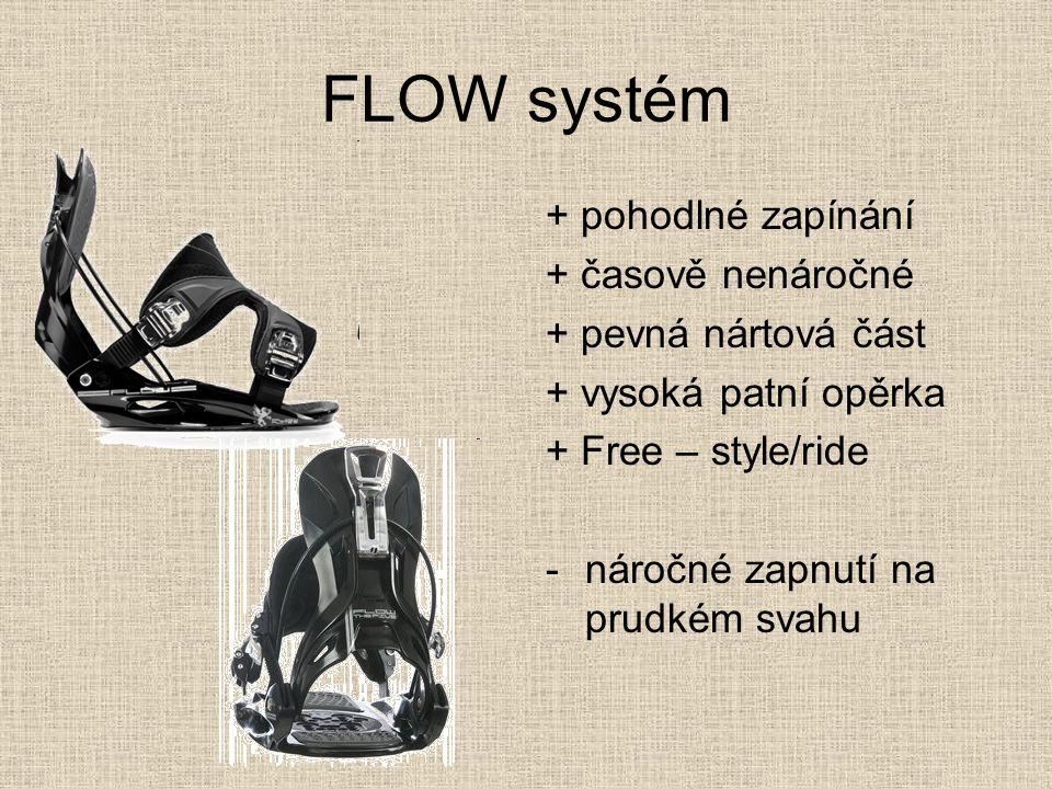 FLOW systém + pohodlné zapínání + časově nenáročné + pevná nártová část + vysoká patní opěrka + Free – style/ride -náročné zapnutí na prudkém svahu