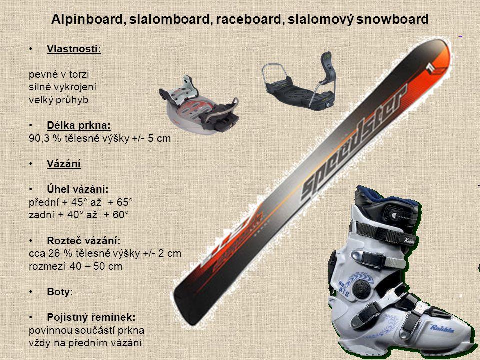 Alpinboard, slalomboard, raceboard, slalomový snowboard Vlastnosti: pevné v torzi silné vykrojení velký průhyb Délka prkna: 90,3 % tělesné výšky +/- 5