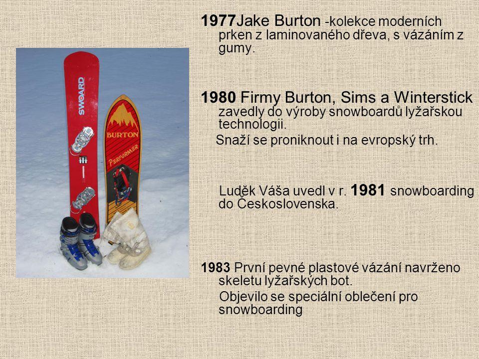 1977Jake Burton -kolekce moderních prken z laminovaného dřeva, s vázáním z gumy. 1980 Firmy Burton, Sims a Winterstick zavedly do výroby snowboardů ly