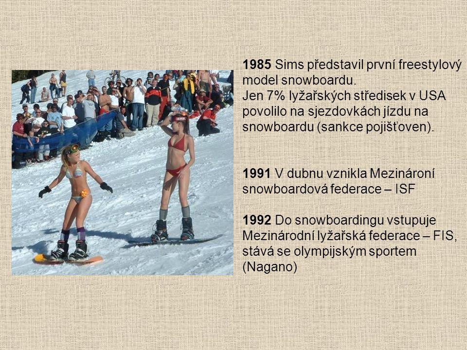1985 Sims představil první freestylový model snowboardu. Jen 7% lyžařských středisek v USA povolilo na sjezdovkách jízdu na snowboardu (sankce pojišťo
