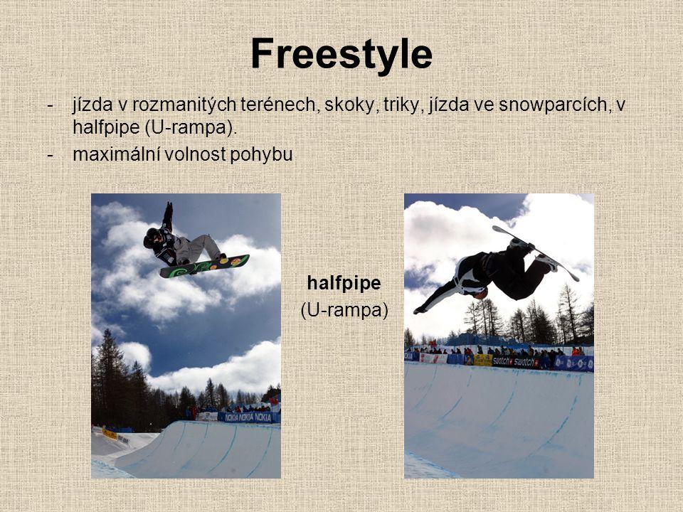 Freestyle -jízda v rozmanitých terénech, skoky, triky, jízda ve snowparcích, v halfpipe (U-rampa). -maximální volnost pohybu halfpipe (U-rampa)