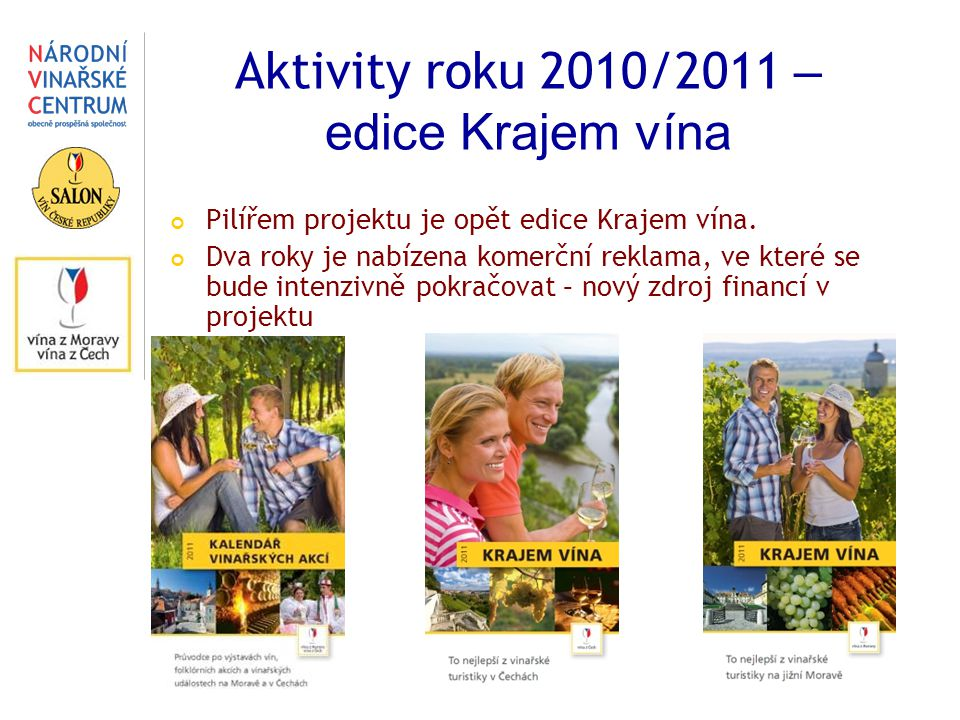 Aktivity roku 2010/2011 – edice Krajem vína Pilířem projektu je opět edice Krajem vína. Dva roky je nabízena komerční reklama, ve které se bude intenz