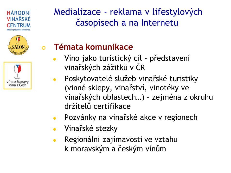 Medializace - reklama v lifestylových časopisech a na Internetu Témata komunikace Víno jako turistický cíl – představení vinařských zážitků v ČR Poskytovatelé služeb vinařské turistiky (vinné sklepy, vinařství, vinotéky ve vinařských oblastech…) – zejména z okruhu držitelů certifikace Pozvánky na vinařské akce v regionech Vinařské stezky Regionální zajímavosti ve vztahu k moravským a českým vínům
