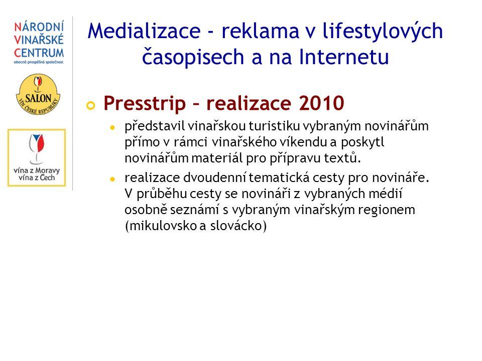Medializace - reklama v lifestylových časopisech a na Internetu Presstrip – realizace 2010 představil vinařskou turistiku vybraným novinářům přímo v rámci vinařského víkendu a poskytl novinářům materiál pro přípravu textů.
