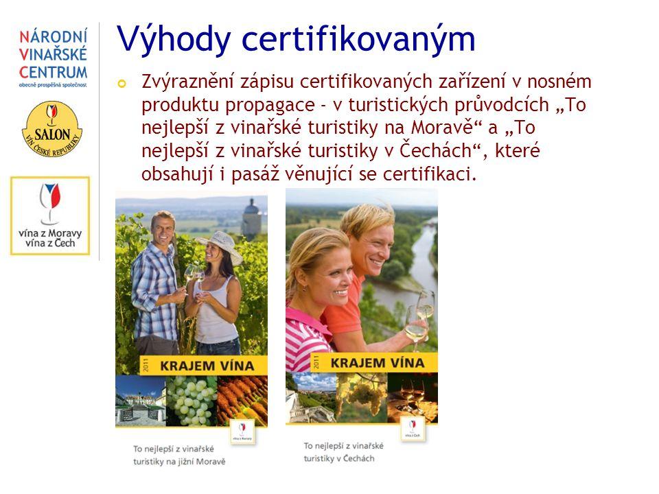 """V ýhody certifikovaným Zvýraznění zápisu certifikovaných zařízení v nosném produktu propagace - v turistických průvodcích """"To nejlepší z vinařské turistiky na Moravě a """"To nejlepší z vinařské turistiky v Čechách , které obsahují i pasáž věnující se certifikaci."""