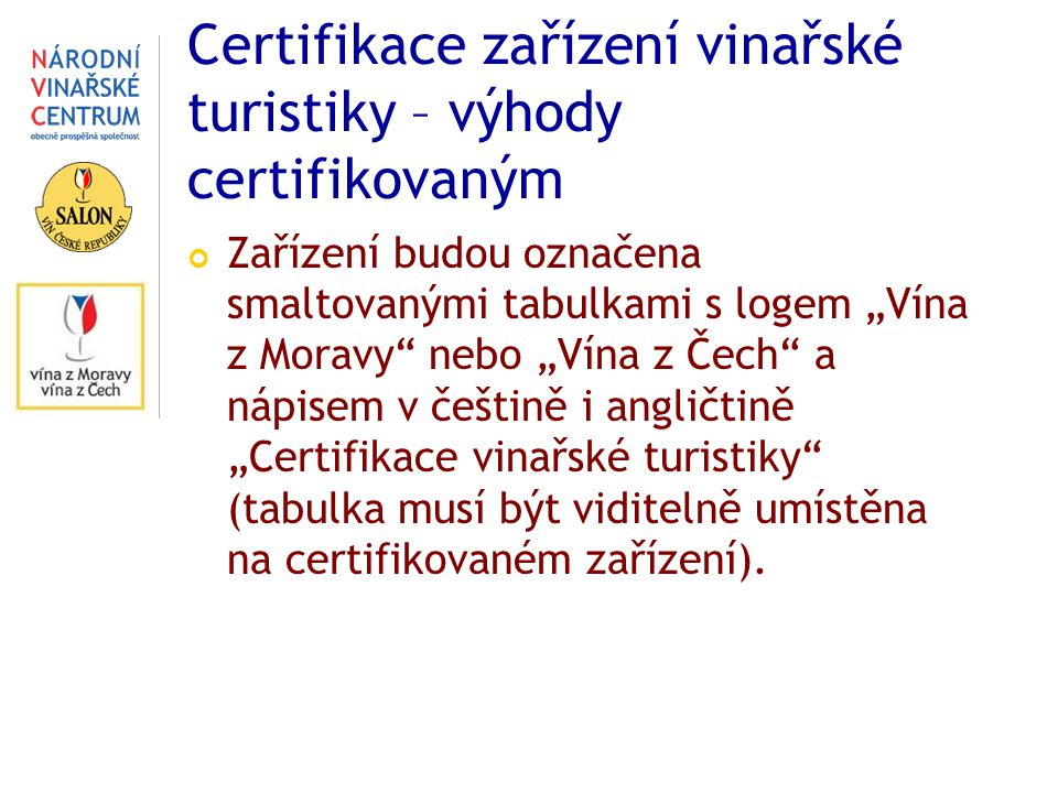 """Certifikace zařízení vinařské turistiky – výhody certifikovaným Zařízení budou označena smaltovanými tabulkami s logem """"Vína z Moravy nebo """"Vína z Čech a nápisem v češtině i angličtině """"Certifikace vinařské turistiky (tabulka musí být viditelně umístěna na certifikovaném zařízení)."""